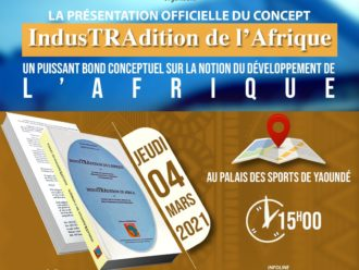 Jeudi 04 mars 2021 : présentation officielle du Concept INDUSTRADITION de l'Afrique, au Palais des Sports de Yaoundé